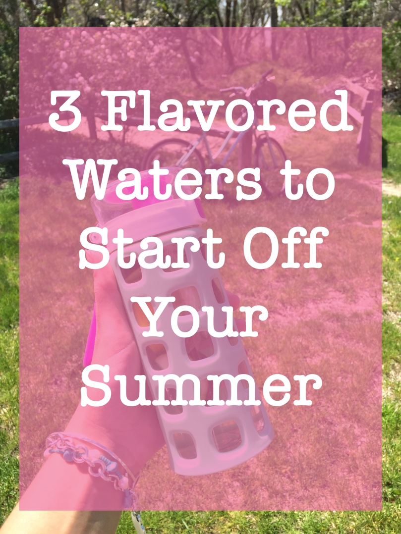 3 Flavored Waters to Start Off Your Summer | Sunkissed