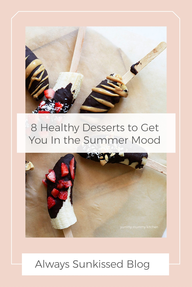 Get in the Summer mood with some healthy desserts & Always Sunkissed