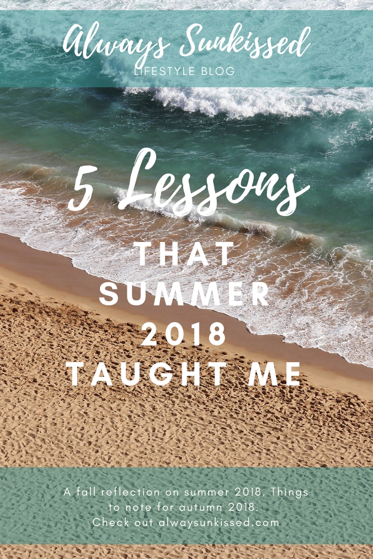5 LESSONS THAT SUMMER 2018 TAUGHT ME || Always Sunkissed